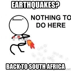 Nothing To Do Here (Draw) - Earthquakes? Back to South AfriCA