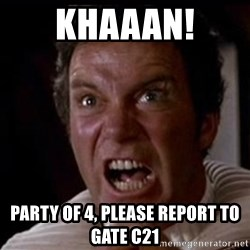 Kirk Khaan  - khaaan! party of 4, please report to gate C21