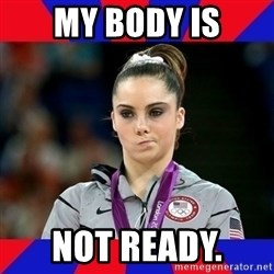 Mckayla Maroney Does Not Approve - My body is not ready.