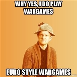 TIPICAL ABSURD - why yes, I do play wargames euro style wargames