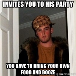 Scumbag Steve - invites you to his party you have to bring your own food and booze