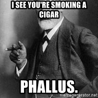 freud - I see you're smoking a cigar Phallus.