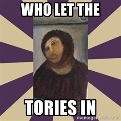 Retouched Ecce Homo - who let the  tories in