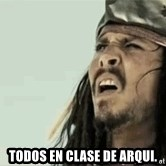 Jack Sparrow Reaction - Todos en clase de Arqui.