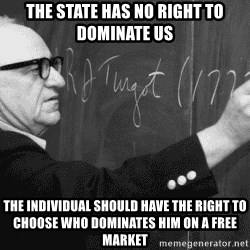 Murray Rothbard - The state has no right to dominate us The individual should have the right to choose who dominates him on a free market