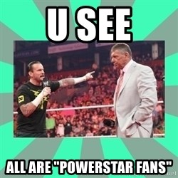 """CM Punk Apologize! - U SEE ALL ARE """"pOWERSTAR FANS"""""""