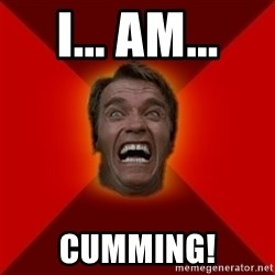 Angry Arnold - i... am... cumming!