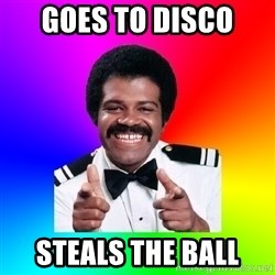 Foley - Goes to disco  Steals the ball