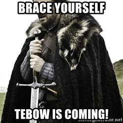 Ned Stark - BraCE YOURSELF TEBOW IS COMING!