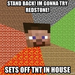 Minecraft Guy - Stand Back! Im gonna try redstone! sets off tnt in house