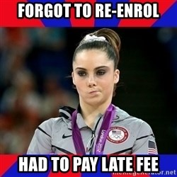 Mckayla Maroney Does Not Approve - forgot to re-enrol had to pay late fee