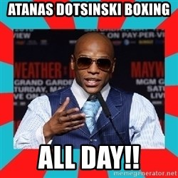 Floyd mayweather - ATANAS DOTSINSKI BOXING ALL DAY!!