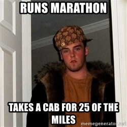 Scumbag Steve - Runs Marathon takes a cab for 25 of the miles