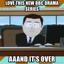 And it's gone - Love this new BBC drama series Aaand it's Over