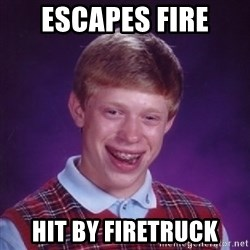 Bad Luck Brian - escapes fire hit by firetruck