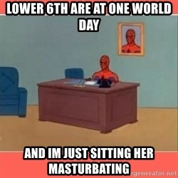 Masturbating Spider-Man - Lower 6th are at one world day and im just sitting her masturbating