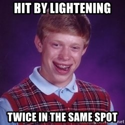 Bad Luck Brian - hit by lightening twice in the same spot