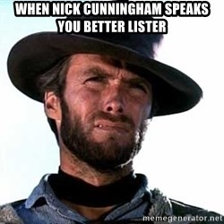 Clint Eastwood - WHen nick cunningham speaks  you better lister