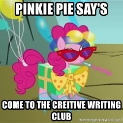 pinkie pie dragonshy - Pinkie pie say's  come to the creitive writing club