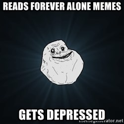 Forever Alone - reads forever alone memes gets depressed