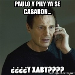 I don't know who you are... - paulo y pily ya se casaron... ¿¿¿¿y xaby????