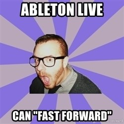 """Surprised Hipster - Ableton Live Can """"fast forward"""""""