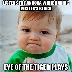 Victory Baby - Listens to pandora while having writer's block Eye of the Tiger plays