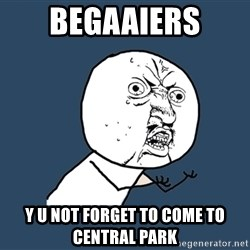 Y U No - Begaaiers y u not forget to come to central park