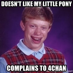 Bad Luck Brian - doesn't like my little pony complains to 4chan