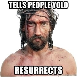 Masturbation Jesus - Tells people yolo resurrects