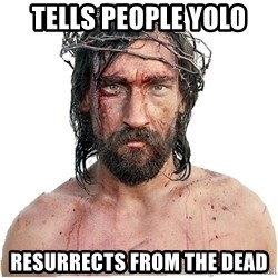 Masturbation Jesus - Tells people yolo resurrects from the dead