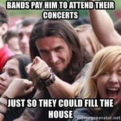 Ridiculously Photogenic Metalhead - bands pay him to attend their concerts just so they could fill the house