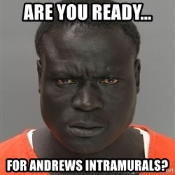 Jailnigger - are you ready... for andrews intramurals?