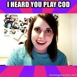 Possessive Girlfriend - I Heard YOU PLAY COD
