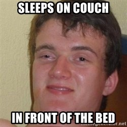 really high guy - sleeps on couch in front of the bed