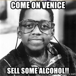 urkel - Come on Venice sell some alcohol!!