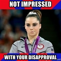 Mckayla Maroney Does Not Approve - Not impressed with your disapproval