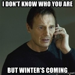 I don't know who you are... - i don't know who you are but winter's coming