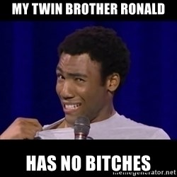 Awkward Donald Glover - MY TWIN BROTHER RONALD HAS NO BITCHES
