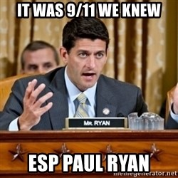 Paul Ryan Meme  - It was 9/11 We KNEW ESP Paul Ryan