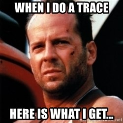 Bruce Willis Tough - When I do a trace here is what I get...