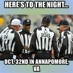 NFL Ref Meeting - Here's To The Night... Oct. 32nd in Annapomore, VA
