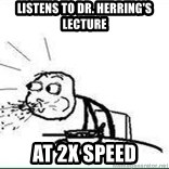 Cereal Guy Spit - listens to Dr. Herring's lecture at 2x speed