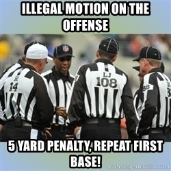 NFL Ref Meeting - Illegal Motion on the Offense 5 yard penalty, Repeat First Base!