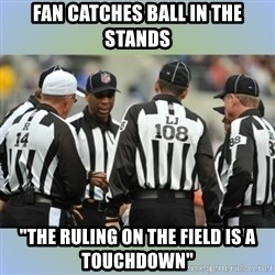 """NFL Ref Meeting - Fan catches ball in the stands """"The ruling On the fiEld is a touchdown"""""""
