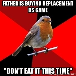 """Retail Robin - father is buying replacement ds game """"don't eat it this time"""""""