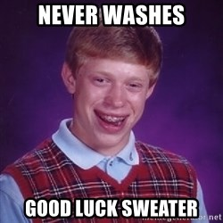 Bad Luck Brian - never washes good luck sweater