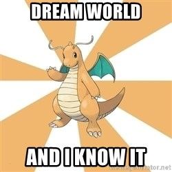 Dragonite Dad - dream world and i know it