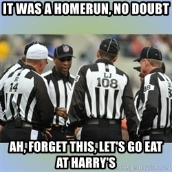 NFL Ref Meeting - it was a homerun, no doubt ah, forget this, let's go eat at harry's