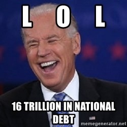 Condescending Joe - l     o     l 16 trillion in national debt